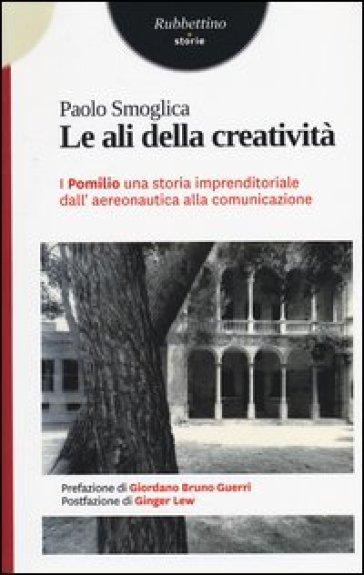 Le ali della creatività. I Pomilio: una storia imprenditoriale dall'aereonautica alla comunicazione - Paolo Smoglica |