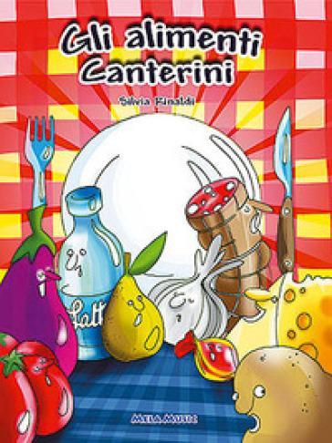 Gli alimenti canterini. Con CD Audio. Educazione alimentare, libro didattico con canzoni - Silvia Rinaldi |