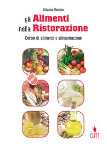 Gli alimenti nella ristorazione. Quaderno operativo - Silvano Rodato  