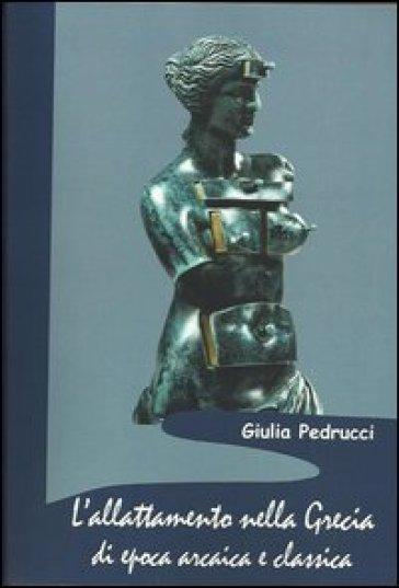 L'allattamento nella Grecia di epoca arcaica e classica - Giulia Pedrucci  