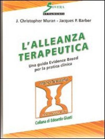 L'alleanza terapeutica. Una guida Evidence Based per la pratica clinica - J. Christopher Muran |