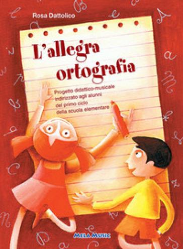 L'allegra ortografia. Con CD Audio. Per la Scuola elementare - Rosa Dattolico |