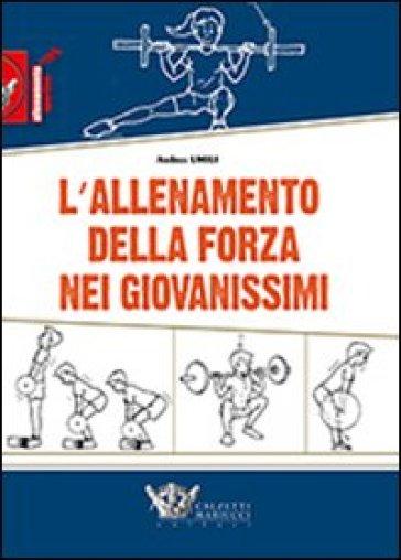 L'allenamento della forza nei giovanissimi - Andrea Umili | Jonathanterrington.com