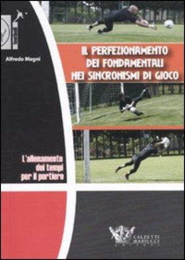 L'allenamento dei tempi per il portiere. Il perfezionamento dei fondamentali nei sincronismi di gioco. DVD. Con libro - Alfredo Magni   Rochesterscifianimecon.com