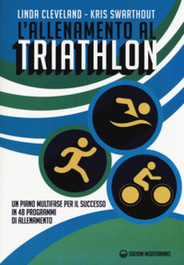 L'allenamento al triathlon. Un piano multifase per il successo in 48 programmi di allenamento - Linda Cleveland | Ericsfund.org