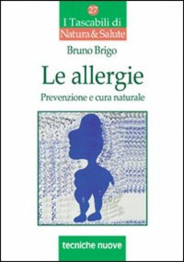 Le allergie. Prevenzione e cura naturale - Bruno Brigo | Rochesterscifianimecon.com