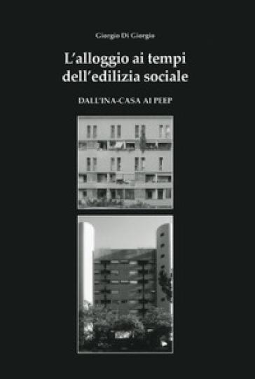 L'alloggio ai tempi dell'edilizia sociale - Giorgio Di Giorgio | Thecosgala.com