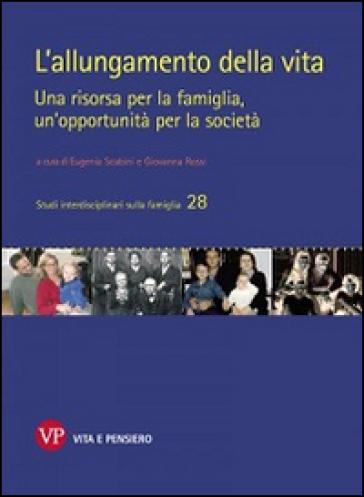 L'allungamento della vita. Una risorsa per la famiglia, un'opportunità per la società - E. Scabini |