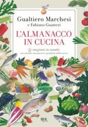 L'almanacco in cucina. Le stagioni in tavola raccontate attraverso i prodotti della terra - Gualtiero Marchesi, Fabiano Guatteri