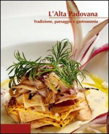 L'alta padovana. Tradizione, paesaggio e gastronomia - Renato Malaman | Jonathanterrington.com