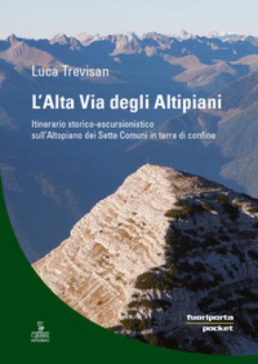 L'alta via degli altipiani. Itinerario storico-escursionistico sull'Altopiano dei Sette Comuni in terra di confine - Luca Trevisan pdf epub
