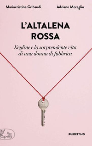 L'altalena rossa. Keyline e la sorprendente vita di una donna in fabbrica - Mariacristina Gribaudi pdf epub