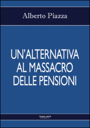 Un'alternativa al massacro delle pensioni - Alberto Piazza | Ericsfund.org