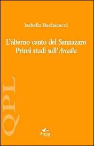 L'alterno canto del Sannazaro. Primi studi sull'Arcadia - Isabella Becherucci | Rochesterscifianimecon.com