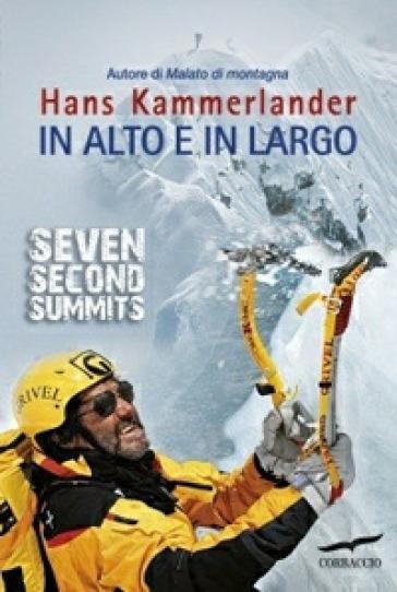 In alto e in largo. Seven Second Summits - Hans Kammerlander |