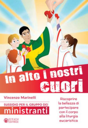 In alto i nostri cuori. Sussidio gruppo ministranti - Vincenzo Marinelli |