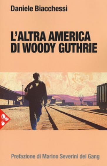 L'altra America di Woody Guthrie - Daniele Biacchessi  