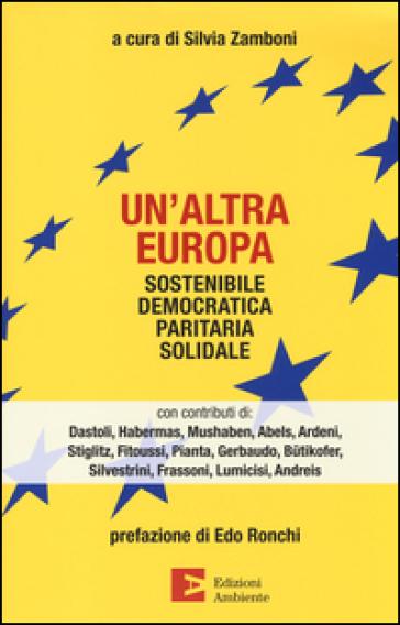 Un'altra Europa. Sostenibile, democratica, paritaria, solidale