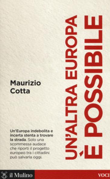 Un'altra Europa è possibile. Che fare per salvarla - Maurizio Cotta | Kritjur.org