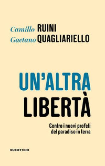 Un'altra libertà. Contro i nuovi profeti del paradiso in terra - Camillo Ruini   Thecosgala.com