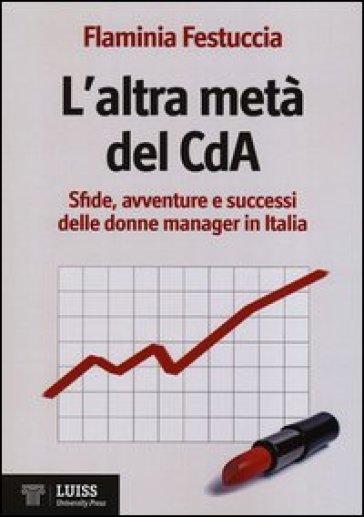 L'altra metà del CdA. Sfide, avventure e successi delle donne manager in Italia