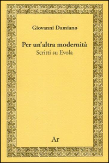Per un'altra modernità. Scritti su Evola - Giovanni Damiano | Kritjur.org