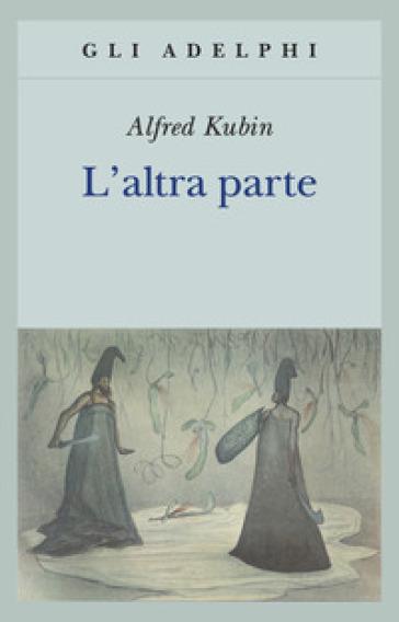 L'altra parte. Un romanzo fantastico - Alfred Kubin   Kritjur.org