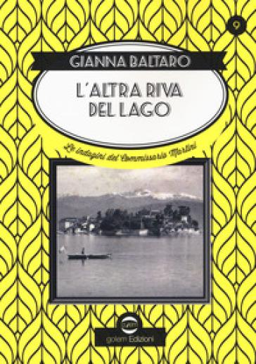 L'altra riva del lago. Le indagini del commissario Martini - Gianna Baltaro |
