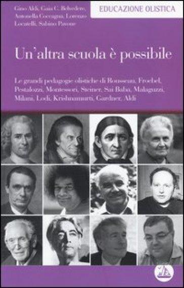 Un'altra scuola è possibile. Le grandi pedagogie olistiche di Rousseau, Froebel, Pestalozzi, Montessori, Steiner, Sai Baba, Malaguzzi, Milani, Lodi, Krishnamurti...