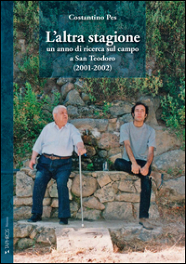 L'altra stagione. Un anno di ricerca sul campo a San Teodoro (2001-2002) - Costantino Pes  