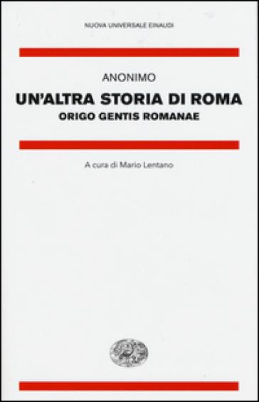 Un'altra storia di Roma. Origo gentis Romanae. Testo latino a fronte - Anonimo |
