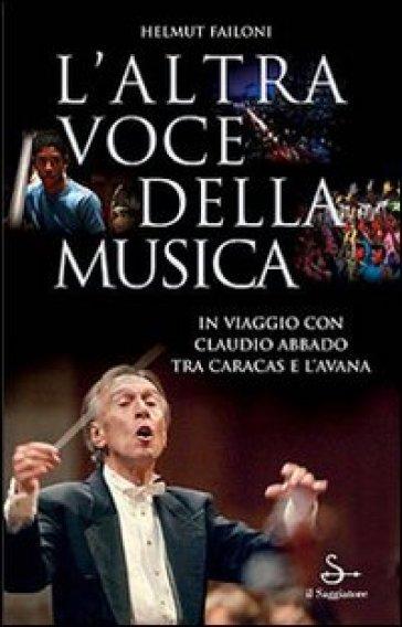 L'altra voce della musica. In viaggio con Claudio Abbado tra Caracas e L'Avana. Con DVD - Helmut Failoni |