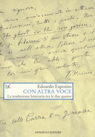 Con altra voce. La traduzione letteraria tra le due guerre - Edoardo Esposito  