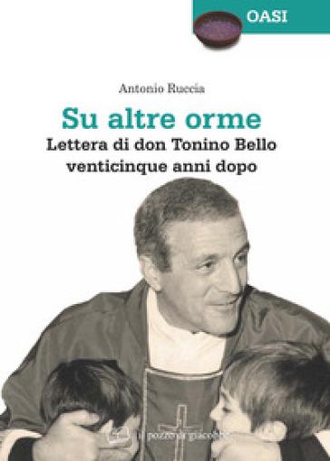 Su altre orme. Lettera di don Tonino Bello venticinque anni dopo - Antonio Ruccia  