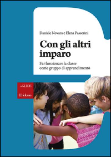 Con gli altri imparo. Far funzionare la classe come gruppo di apprendimento - Daniele Novara pdf epub
