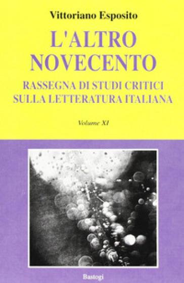 L'altro Novecento. Rassegna di studi critici sulla letteratura italiana. 11. - Vittoriano Esposito |