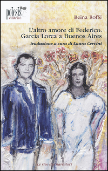 L'altro amore di Federico. Garcia Lorca a Buenos Aires - Reina Roffé pdf epub