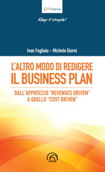 L'altro modo di redigere il business plan. Dall'approccio «revenues driven» a quello «cost driven» - Michele Giorni |