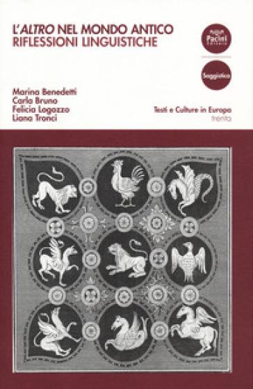 L'«altro» nel mondo antico. Riflessioni linguistiche - Marina Benedetti  