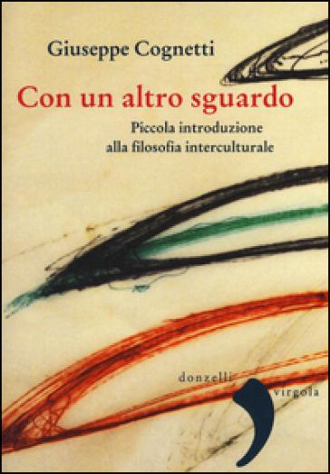 Con un altro sguardo. Piccola introduzione alla filosofia interculturale - Giuseppe Cognetti | Thecosgala.com