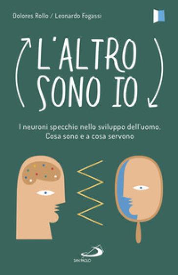 L'altro sono io. I neuroni specchio nello sviluppo dell'uomo. Cosa sono e a cosa servono - Dolores Rollo | Thecosgala.com