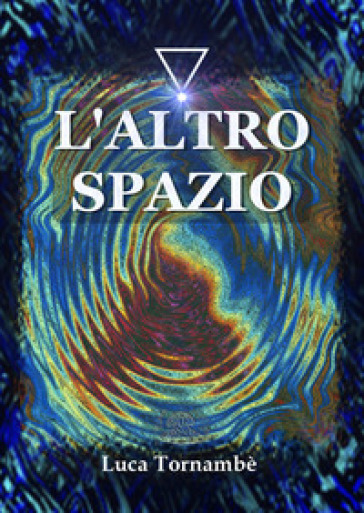 L'altro spazio. Ediz. illustrata - Luca Tornambè pdf epub