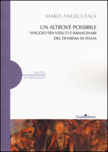 Un altrove possibile. Viaggio tra vissuti e immaginari del Dharma in Italia - Maria Angela Falà | Kritjur.org