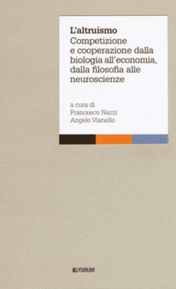 L'altruismo. Competizione e cooperazione dalla biologia all'economia, dalla filosofia alle neuroscienze - F. Nazzi   Thecosgala.com