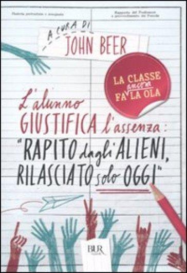 L'alunno giustifica l'assenza: «Rapito dagli alieni, rilasciato solo oggi» - John Beer |