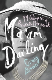 Ma am Darling: 99 Glimpses of Princess Margaret