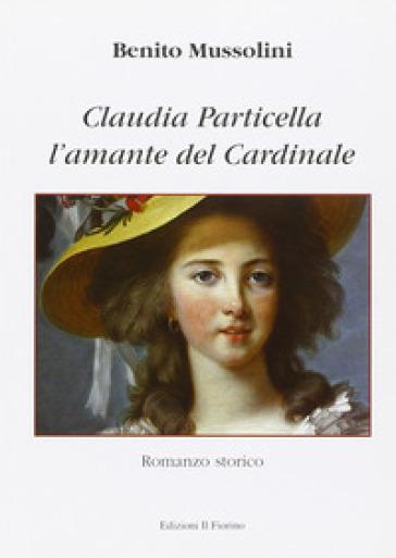 L'amante del cardinale. Claudia Particella - Benito Mussolini |