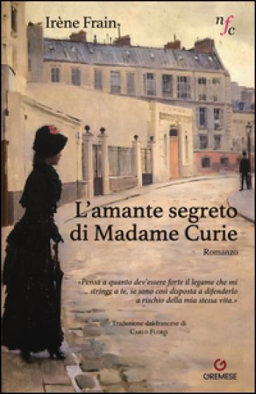 L'amante segreto di Madame Curie - Irène Frain   Rochesterscifianimecon.com
