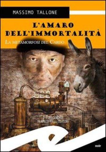 L'amaro dell'immortalità. La metamorfosi del cardo - Massimo Tallone |