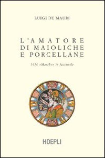 L'amatore di maioliche e porcellane - Luigi De Mauri |